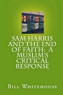 Sam Harris And The End Of Faith  by  Bill Whitehouse