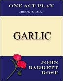 Garlic  by  John Barrett Rose