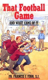 That Football Game, and what came of it  by  Francis J. Finn