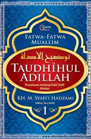 Taudhihul Adillah - Buku 1 Penjelasan Dalil-Dalil tentang Akidah dalam Islam  by  K.H. Muhammad Syafi`I Hadzami