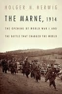 The Marne, 1914: The Opening of World War I and the Battle That Changed the World  by  Holger H. Herwig