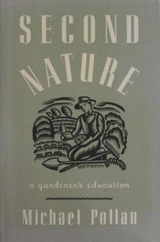 Second Nature: A Gardeners Education  by  Michael Pollan