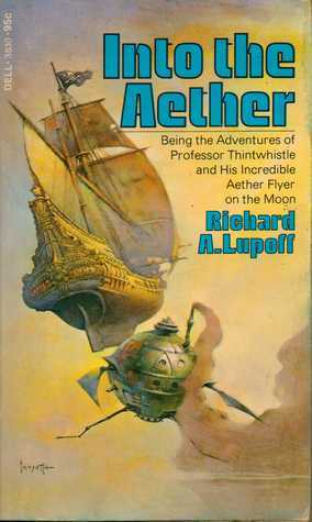 Into the Aether: Being the Adventures of Professor Thintwhistle and His Incredible Aether Flyer on the Moon Richard A. Lupoff