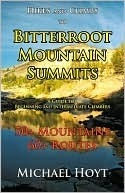 Hikes and Climbs to Bitterroot Mountain Summits Michael Hoyt