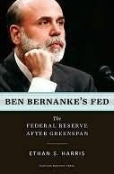 Ben Bernankes Fed: The Federal Reserve After Greenspan Ethan S. Harris