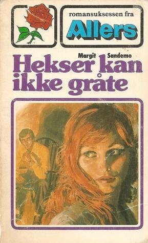 Hekser kan ikke gråte (Romansuksessen fra Allers, #4) Margit Sandemo