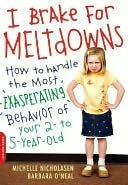 Y Brake for Meltdowns: How to Handle the Most Exasperating Behavior of Your 2- To 5-Year-Old  by  Michelle Nicholasen