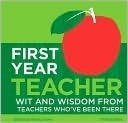 First Year Teacher: Wit and Wisdom from Teachers Whove Been There Randy Howe