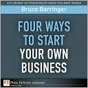 Four Ways to Start Your Own Business  by  Bruce Barringer