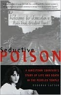 Seductive Poison: A Jonestown Survivors Story of Life and Death in the Peoples Temple  by  Deborah Layton