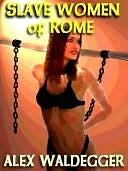 Slave Women of Rome  by  Alex Waldegger