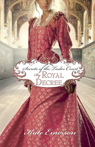 By Royal Decree (Secrets of the Tudor Court, #3)  by  Kate Emerson