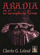 Aradia, O Evangelho das Bruxas Charles Godfrey Leland