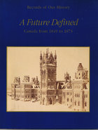 A Future Defined: Canada From 1849 To 1873  by  George Bolotenko