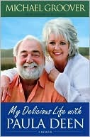 My Delicious Life with Paula Deen  by  Michael Groover