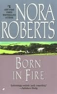 Born in Fire (Irish Born Concannon Sisters, #1) Nora Roberts