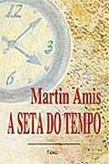 A Seta do Tempo  by  Martin Amis