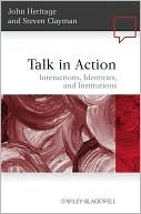 Talk in Action: Interactions, Identities, and Institutions John Heritage