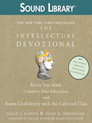 Intellectual Devotional: Revive Your Mind, Complete Your Education, and Roam Confidently with the Cultured Class  by  David S. Kidder