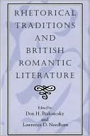 Rhetorical Traditions and British Romantic Literature Don H. Bialostosky