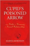 Cupids Poisoned Arrow: From Habit to Harmony in Sexual Relationships  by  Marnia Robinson