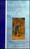 The World Of Wizards: Modern Magical Tools and Ancient Traditions Anton Adams