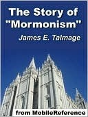 The Story of Mormonism and The Philosophy of Mormonism  by  James E. Talmage