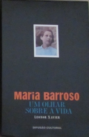 Maria Barroso Um Olhar Sobre a Vida Leonor Xavier