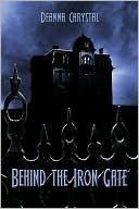 Behind the Iron Gate Deanna Chrystal