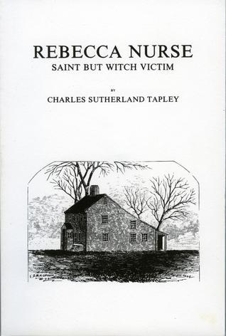 Rebecca Nurse: Saint but Witch Victim Charles Sutherland Tapley