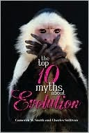 Top 10 Myths About Evolution, The Cameron M. Smith