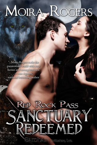 Sanctuary Redeemed (Red Rock Pass, #3-4)  by  Moira Rogers