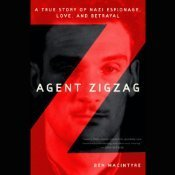 Agent Zigzag: A True Story of Nazi Espionage, Love, and Betrayal  by  Ben Macintyre