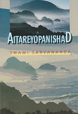 Aitareyopanisad: Including Original Passages, Literal Word By Word Translation, English Rendering Of Each Passage, Copious Notes And An Introduction Containing A Summary Of The Aitareya Araṇyaka  by  Sharvananda