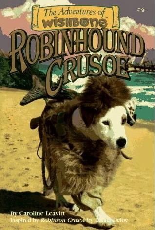 Robinhound Crusoe (Adventures of Wishbone, #4)  by  Caroline Leavitt