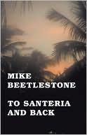 To Santeria and Back Mike Beetlestone