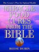 Miracle Food Cures from the Bible  by  Reese P. Dubin