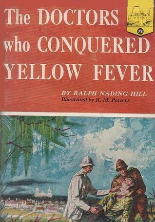 The Doctors Who Conquered Yellow Fever  by  Ralph Nading Hill