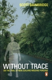 Without Trace: On the Trail of New Zealand Missing Persons Scott Bainbridge