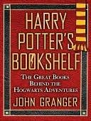 Harry Potters Bookshelf: The Great Books Behind the Hogwarts Adventures  by  John Granger