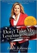 Dont Take My Lemonade Stand: An American Philosophy: A Prescription for Our Corrupt, Rigged, Flawed, and Squeezed Political System Janie Johnson