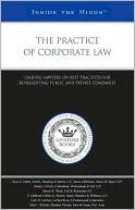 The Practice of Corporate Law: Leading Lawyers on Best Practices for Representing Public and Private Companies  by  Aspatore Books