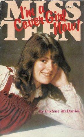 Miss Teen, Im a Cover Girl Now! Lurlene McDaniel