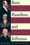 Burr, Jefferson, and Hamilton  by  Roger G. Kennedy