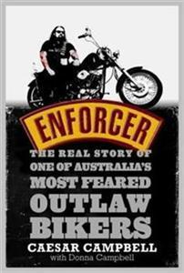 Enforcer: The Real Story of One of Australias Most Feared Outlaw Bikers Caesar Campbell