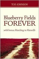 Blueberry Fields Forever: With Bonus Marching to Marseille  by  Tod Johnson
