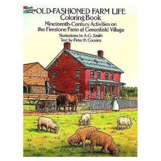 Old-Fashioned Farm Life Coloring Book: Nineteenth Century Activities on the Firestone Farm at Greenfield Village A.G. Smith