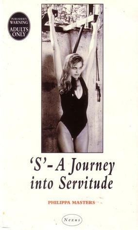 S: A journey into Servitude Philippa Masters