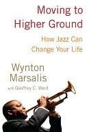 Moving to Higher Ground Moving to Higher Ground Moving to Higher Ground Wynton Marsalis