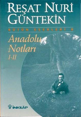 Anadolu Notları I-II  by  Reşat Nuri Güntekin